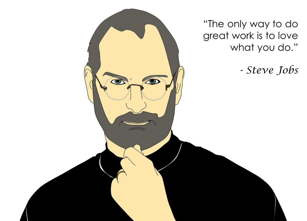 "This is a picture of Steve Jobs, along with one of his quotes that reads ""The only way to do great work, is to love what you do."""